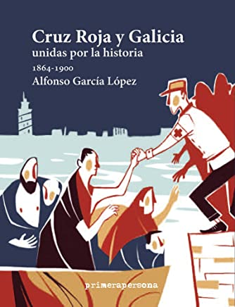 Cruz Roja y Galicia/ Red Cross and Galicia: Unidas por la historia 1864-1900/ United by history 1864-1900