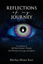 Reflections of My Journey: A Compilation of 200 Mostly Faith Based Rhythmic Poems That Will Inspire, Encourage, and Enlighten