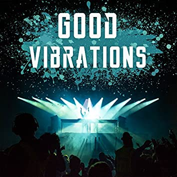 Good Vibrations – Sex Music, Ibiza Dance Party, Sensual Chill Out, Holiday Beats, Chill Out Party Time, Erotic Lounge