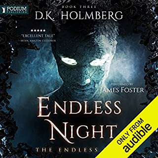 Endless Night     The Endless War, Book 3              Written by:                                                                                                                                 D. K. Holmberg                               Narrated by:                                                                                                                                 James Foster                      Length: 9 hrs and 51 mins     Not rated yet     Overall 0.0
