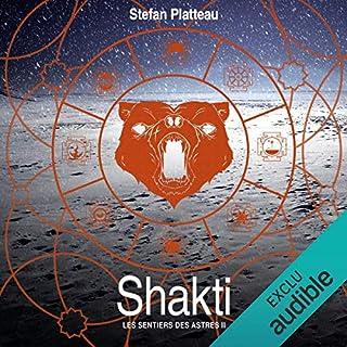 Shakti     Les sentiers des astres 2              De :                                                                                                                                 Stefan Platteau                               Lu par :                                                                                                                                 Matthieu Dahan                      Durée : 15 h et 9 min     16 notations     Global 4,8