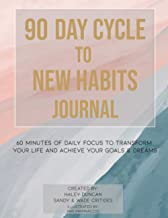 90 Day Cycle to New Habits Journal: 60 Minutes of Daily Focus to Transform Your Life and Achieve Your Goals and Dreams