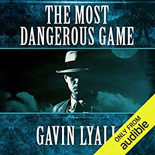 The Most Dangerous Game                   By:                                                                                                                                 Gavin Lyall                               Narrated by:                                                                                                                                 Alan Robertson                      Length: 7 hrs and 28 mins     6 ratings     Overall 4.5