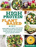 High Protein Plant Based Diet: Increase Energy and Strenght Without Affecting the Natural Environment. Healthy Recipes for Cooking Quick and Easy Meals. Macronutrient guide and Nutritional information