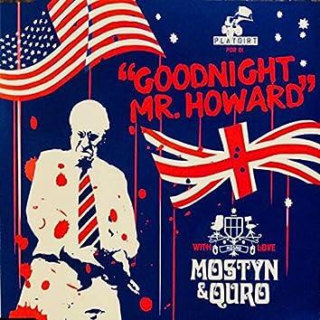 Goodnight Mr. Howard