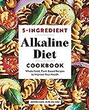5-Ingredient Alkaline Diet Cookbook: Whole Food, Plant-Based Recipes...