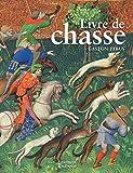 Le livre de chasse de Gaston Febus