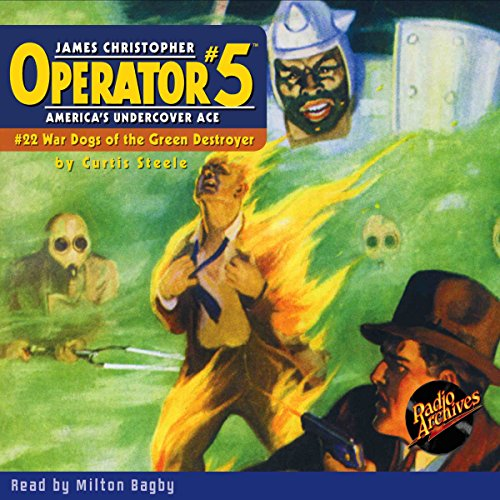 Operator #5: War Dogs of the Green Destroyer                   By:                                                                                                                                 Curtis Steele                               Narrated by:                                                                                                                                 Milton Bagby                      Length: 3 hrs and 41 mins     Not rated yet     Overall 0.0