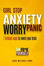 Girl stop ANXIETY WORRY PANIC: 7 brilliant ways to rewire your brain and unf--k yourself. For Brave Girl. End Fears and Social Anxiety (Unf*ck Your Life)