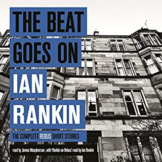 The Beat Goes On     The Complete Rebus Short Stories              By:                                                                                                                                 Ian Rankin                               Narrated by:                                                                                                                                 James Macpherson,                                                                                        Ian Rankin                      Length: 20 hrs and 27 mins     435 ratings     Overall 4.5