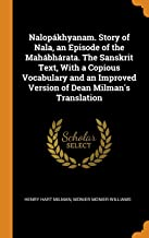 Nalopákhyanam. Story of Nala, an Episode of the Mahábhárata. the Sanskrit Text, with a Copious Vocabulary and an Improved ...