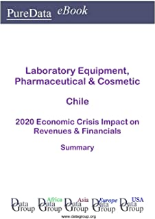 Laboratory Equipment, Pharmaceutical & Cosmetic Chile Summary: 2020 Economic Crisis Impact on Revenues & Financials (English Edition)