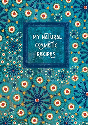 My natural cosmetic recipes: Notebook for writing & recording your best homemade natural recipes | 100 recipe sheets to be filled | Do it Yourself | 7