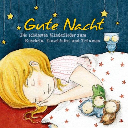 Gute Nacht - Die schönsten Kinderlieder zum Kuscheln, Einschlafen und Träumen