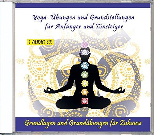 Yoga-Übungen und Grundstellungen für Anfänger und Einsteiger - Grundlagen und Grundübungen für Zuhause - Yoga-Anleitung