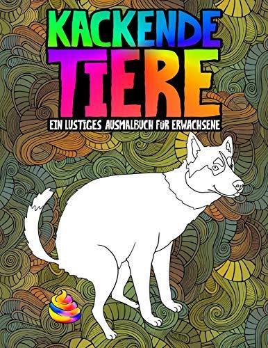 Kackende Tiere: Ein lustiges Ausmalbuch für Erwachsene: Ein lustiges und witziges Anti-Stress-Buch zur Entspannung und Stressabbau für Tierfreunde