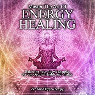 Master the Art of Energy Healing     Balancing Your Body's Energies for Joy, Optimal Health, and Vitality by Improving Your Life Through Positive Holistic Self Care Through Hypnosis and Meditation              By:                                                                                                                                 Zen Mind Hypnotherapy                               Narrated by:                                                                                                                                 Sylvia Rae                      Length: 1 hr and 2 mins     28 ratings     Overall 4.9