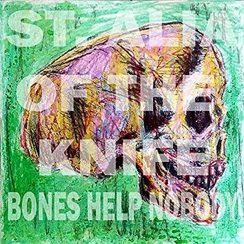 Bones Help Nobody