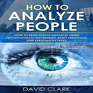 How to Analyze People: How to Read People Instantly Using Psychological Techniques, Body Language, and Personality Types (Volume 2)                   By:                                                                                                                                 David Clark                               Narrated by:                                                                                                                                 Sam Slydell                      Length: 1 hr and 34 mins     54 ratings     Overall 4.5