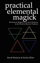 Practical Elemental Magick: Working the Magick of the Four Elements in the Western Mystery Tradition