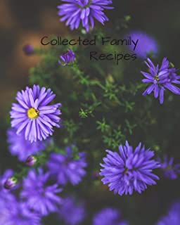 COLLECTED FAMILY RECIPES: Blank Recipe Book to Collect Recipes You Love in, Your Own Custom Cookbook, this 8 x 10 132 page journal has room for 63 ... and it has a conversion chart in the back