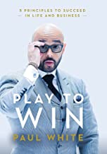 Play to Win: 5 Principles to Succeed in Life and Business