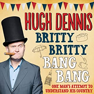 Britty Britty Bang Bang: One Man's Attempt to Understand His Country                   By:                                                                                                                                 Hugh Dennis                               Narrated by:                                                                                                                                 Hugh Dennis                      Length: 7 hrs and 45 mins     289 ratings     Overall 3.9