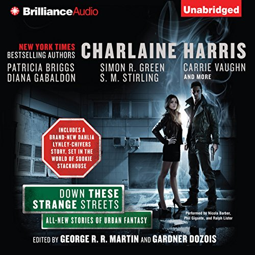 Down These Strange Streets                   By:                                                                                                                                 George R. R. Martin (editor),                                                                                        Gardner Dozois (editor),                                                                                        Charlaine Harris,                   and others                          Narrated by:                                                                                                                                 Phil Gigante,                                                                                        Nicola Barber,                                                                                        Ralph Lister                      Length: 21 hrs and 50 mins     404 ratings     Overall 3.9