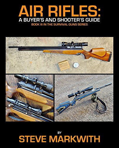 Air Rifles: A Buyer's and Shooter's Guide (Survival Guns Book 3) (English Edition)