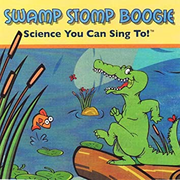 Swamp Stomp Boogie:  Science You Can Sing To!