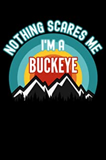 Nothing Scares Me I'm a Buckeye Notebook: This is a Gift for a Buckeye, Lined Journal, 120 Pages, 6 x 9, Matte Finish