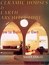 Ceramic Houses and Earth Architecture: How to Build Your Own (English Edition)
