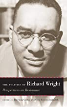 The Politics of Richard Wright: Perspectives on Resistance