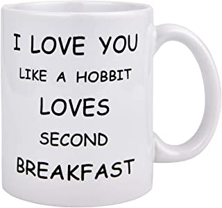 Coffee Mug I love you Like A Hobbit Loves Second Breakfast 11 Ounces Funny Coffee Mug Best Valentine's Present Idea For Dad Mom Husband Wife Him or Her Novelty Coffee Mug Tea Cup