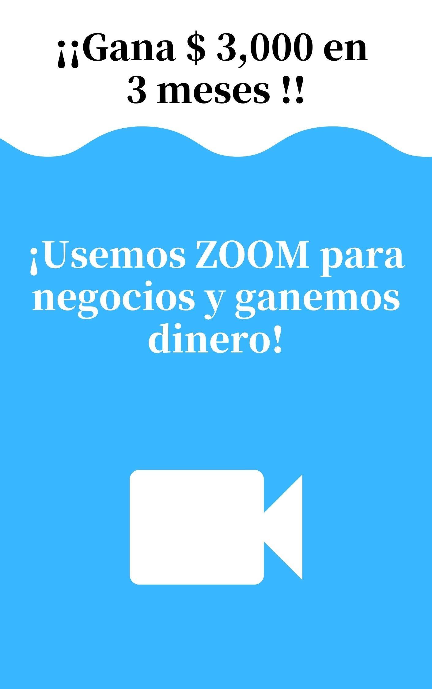 ¡Gane $ 3,000 en 3 meses! ¡Usemos ZOOM para negocios y ganemos dinero! (Spanish Edition)
