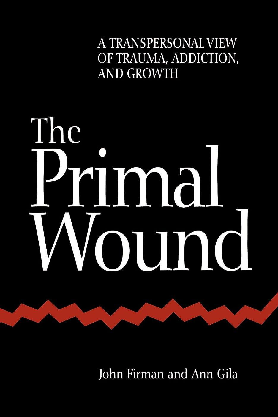 トラック憂慮すべき暴徒The Primal Wound: A Transpersonal View of Trauma, Addiction, and Growth (S U N Y SERIES IN THE PHILOSOPHY OF PSYCHOLOGY)