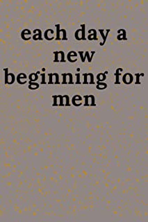 each day a new beginning for men: each day a new beginning for men: Matte Finish 6 x 9 in 119 Blank Lined Pages