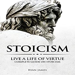 Stoicism: Live a Life of Virtue - Complete Guide on Stoicism cover art