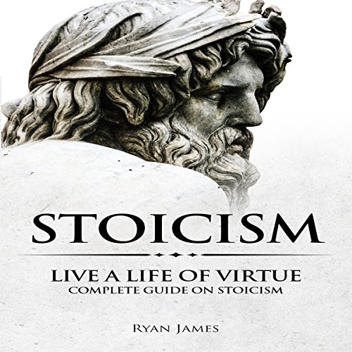 Stoicism: Live a Life of Virtue - Complete Guide on Stoicism audiobook cover art