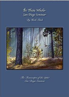 Herb Fitch 1993 - San Diego Seminar - Be Thou Whole (English Edition)