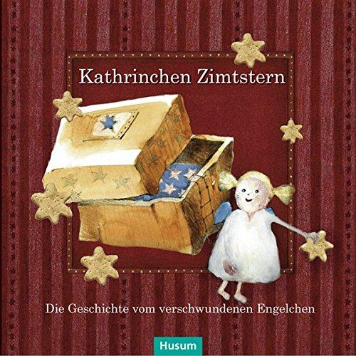 Kathrinchen Zimtstern: Die Geschichte vom verschwundenen Engelchen. Ein Adventskalender-Abenteuer für große und kleine Leute.: Die Geschichte vom ... für große und kleine Leute