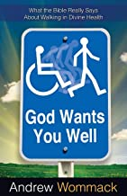God Wants You Well: What the Bible Really Says About Walking in Divine Health