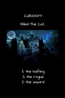 CURIOSITY Killed The Cat... & the Halfling & the Rogue & the Wizard: Role Playing Game (RPG) notebook with alternating jou...