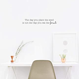 Vinyl Wall Art Decal - The Day You Plant The Seed is Not The Day You Eat The Fruit - 4