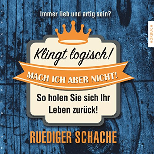 Klingt logisch! Mach ich aber nicht     So holen Sie sich ihr Leben zurück!              By:                                                                                                                                 Ruediger Schache                               Narrated by:                                                                                                                                 Ruediger Schache                      Length: 6 hrs and 55 mins     Not rated yet     Overall 0.0
