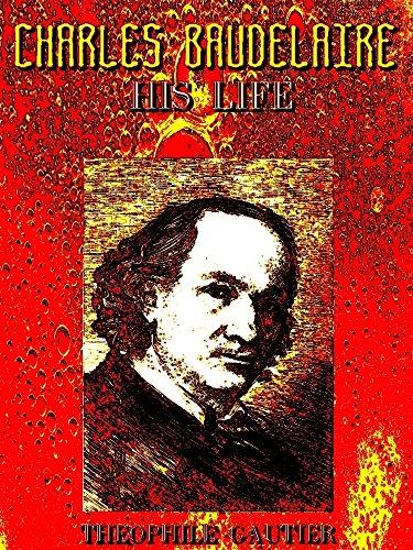 Charles Baudelaire, His Life (English Edition)