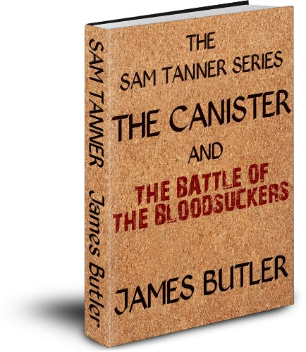 The Sam Tanner Series: The Canister, The Battle of the Bloodsuckers (English Edition)