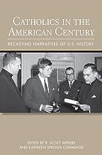 Catholics in the American Century: Recasting Narratives of U.S. History (Cushwa Center Studies of Catholicism in Twentieth-Century America)