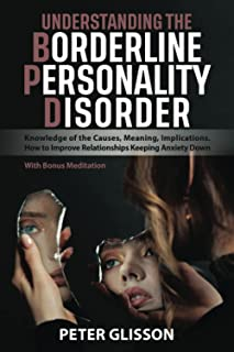 Understanding the Borderline Personality Disorder: Knowledge of the Causes, Meaning, Implications. How to Improve Relation...
