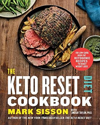 The Keto Reset Diet Cookbook: 150 Low-Carb, High-Fat Ketogenic Recipes to Boost Weight Loss